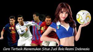 Cara Terbaik Menemukan Situs Judi Bola Resmi Indonesia