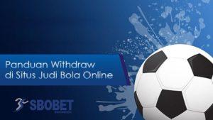 Panduan Withdraw di Situs Judi Bola Online dengan Benar dan Lancar
