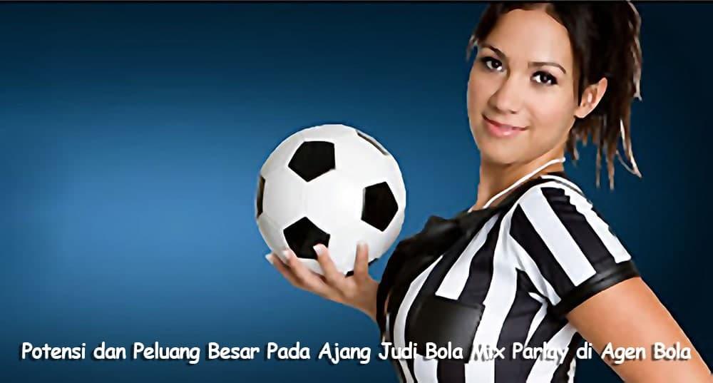 Potensi dan Peluang Besar Pada Ajang Judi Bola Mix Parlay di Agen Bola