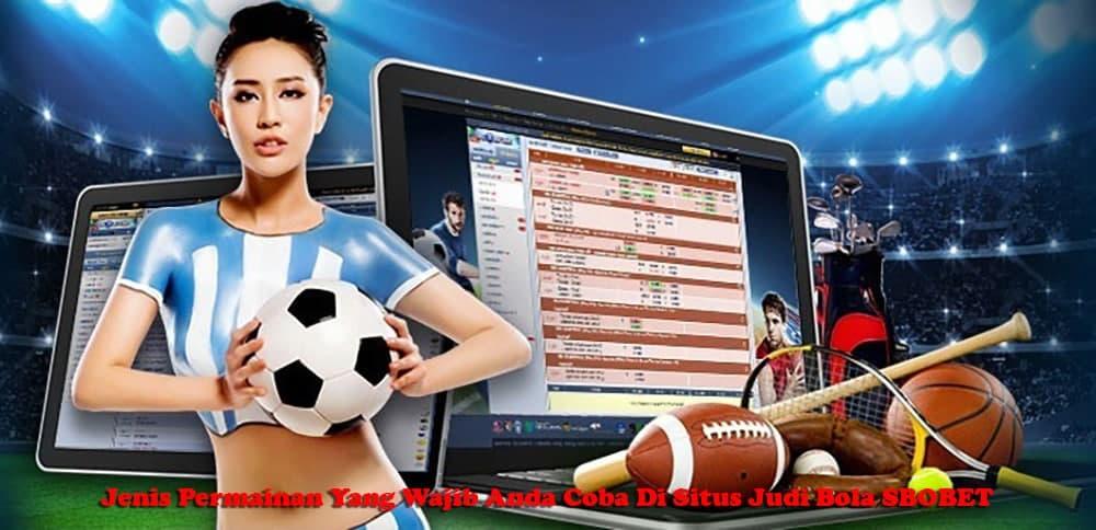 Jenis Permainan Yang Wajib Anda Coba Di Situs Judi Bola SBOBET